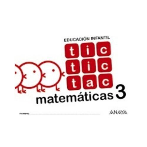 Tic, Tic, Tac, Matamaticas 3. Educacion Infantil. Anaya