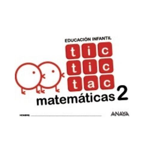 Tic, Tic, Tac, Matamaticas 2. Educacion Infantil. Anaya