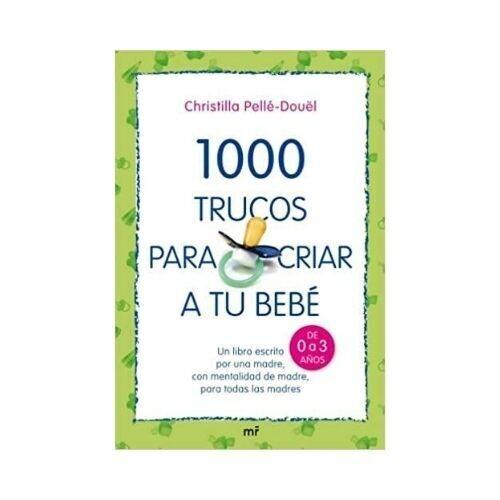 1000 trucos para criar a tu bebe 0 a 3 años, Christilla Pelle