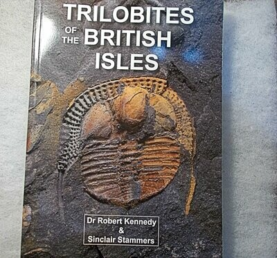 TRILOBITES of the BRITISH ISLES Kennedy & Stammers 2018. Lavishly illustrated comprehensive modern overview of British and Irish trilobites