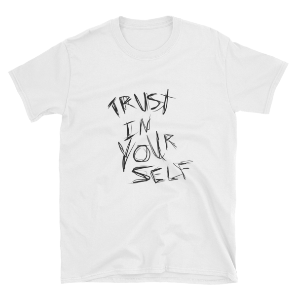 Trust In Your Self Unisex T-Shirt