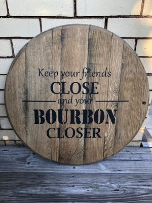 Keep your friends close and your BOURBON closer - Authentic Bourbon Barrel Head