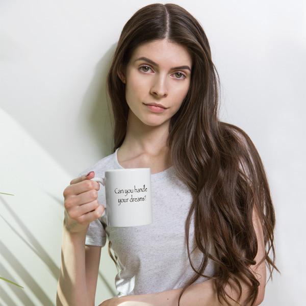 Can you handle your dreams?Mug