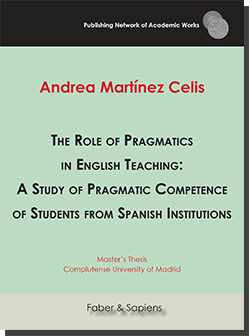 The Role of Pragmatics in English Teaching: A Study of Pragmatic Competence of Students from Spanish Institutions (Andrea Martínez Celis)