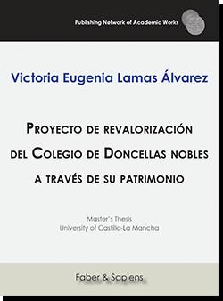 Proyecto de revalorización del Colegio de Doncellas nobles a través de su patrimonio (Victoria Eugenia Lamas Álvarez)