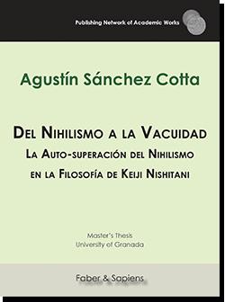 Del Nihilismo a la Vacuidad. La Auto-superación del Nihilismo en la Filosofía de Keiji Nishitani (Agustín Sánchez Cotta)