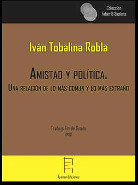 Amistad y política.  Una relación de lo más común y lo más extraño (Iván Tobalina Robla)