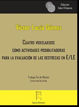 Cuatro videojuegos como actividades posibilitadoras para la evaluación de las destrezas en ELE (Víctor Lucía Gómez)