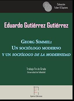 Georg Simmel:  Un sociólogo moderno  y un sociólogo de la modernidad (Eduardo Gutiérrez Gutiérrez)