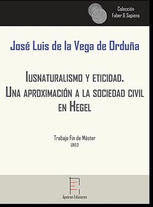 Iusnaturalismo y eticidad.  Una aproximación a la sociedad civil  en Hegel (José Luis de la Vega de Orduña)