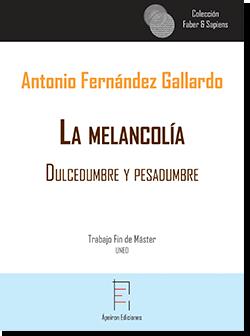 La melancolía.  Dulcedumbre y pesadumbre (Antonio Fernández Gallardo)