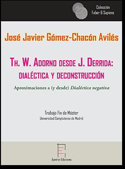 Th. W. Adorno desde J. Derrida:  dialéctica y deconstrucción (José Javier, Gómez-Chacón Avilés)