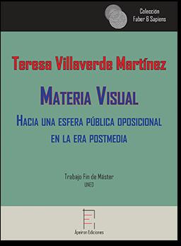 Materia Visual  Hacia una esfera pública oposicional  en la era postmedia (Teresa Villaverde Martínez)