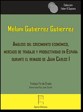 Análisis del crecimiento económico, mercado de trabajo y productividad en España durante el reinado de Juan Carlos I (Mélani Gutiérrez Gutiérrez)