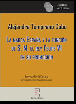 La marca España y la función  de S. M. el rey Felipe VI  en su promoción (Alejandra Temprano Cobo)