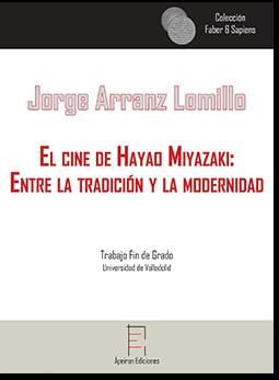 El cine de Hayao Miyazaki:  Entre la tradición y la modernidad (Jorge Arranz Lomillo)