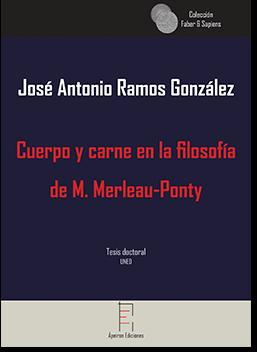 Cuerpo y carne en la filosofía  de M. Merleau-Ponty (José Antonio Ramos González)