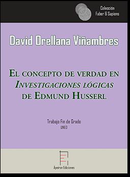El concepto de verdad en Investigaciones lógicas de Edmund Husserl (David Orellana Viñambres)