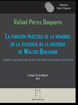 La función práctica de la memoria  en la filosofía de la historia  de Walter Benjamin (Rafael Pérez Baquero)