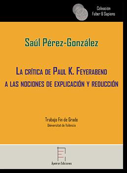 La crítica de Paul K. Feyerabend  a las nociones de explicación y reducción (Saúl Pérez-González)