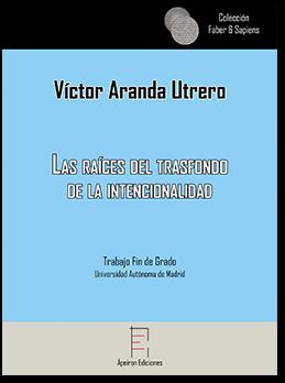 Las raíces del trasfondo de la intencionalidad (Víctor Aranda Utrero)