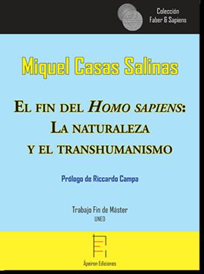 El fin del Homo sapiens:  La naturaleza  y el transhumanismo (Miquel Casas Salinas)