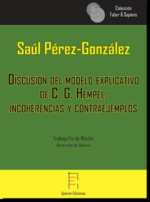 Discusión del modelo explicativo  de C.G. Hempel: incoherencias y  contraejemplos (Saúl Pérez-González)
