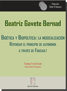Bioética y Biopolítica: la medicalización  Repensar el principio de autonomía  a través de Foucault (Beatriz Gavete Bernad)