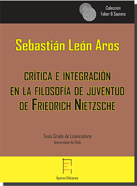 Crítica e integración  en la filosofía de juventud  de Friedrich Nietzsche (Sebastián León Aros)