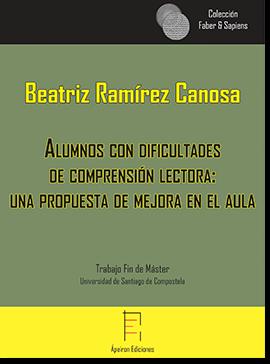 Alumnos con dificultades  de comprensión lectora:  una propuesta de mejora en el aula (Beatriz Ramírez Canosa)