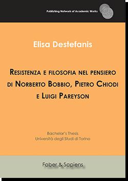 Resistenza e filosofia nel pensiero di Norberto Bobbio, Pietro Chiodi e Luigi Pareyson ( Elisa Destefanis)