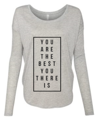 You Are The Best You There Is Long Sleeve
