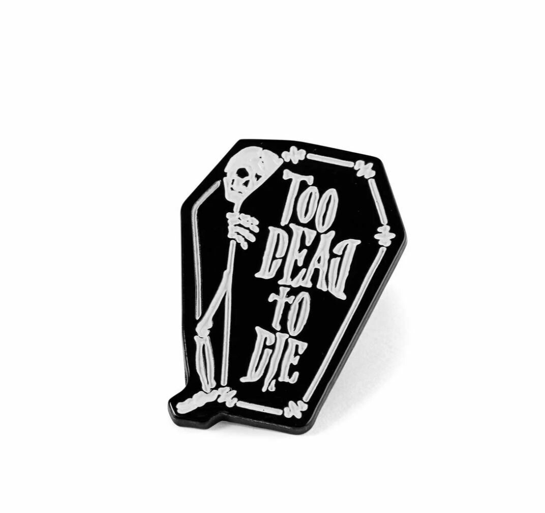 Too Dead Pin