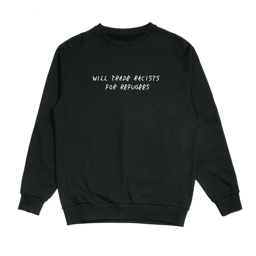 Trade Racists For Refugees Crewneck