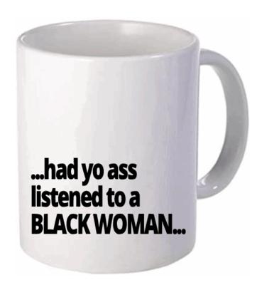 ...Had Yo Ass listened / Had You Simply Listened (Mug)