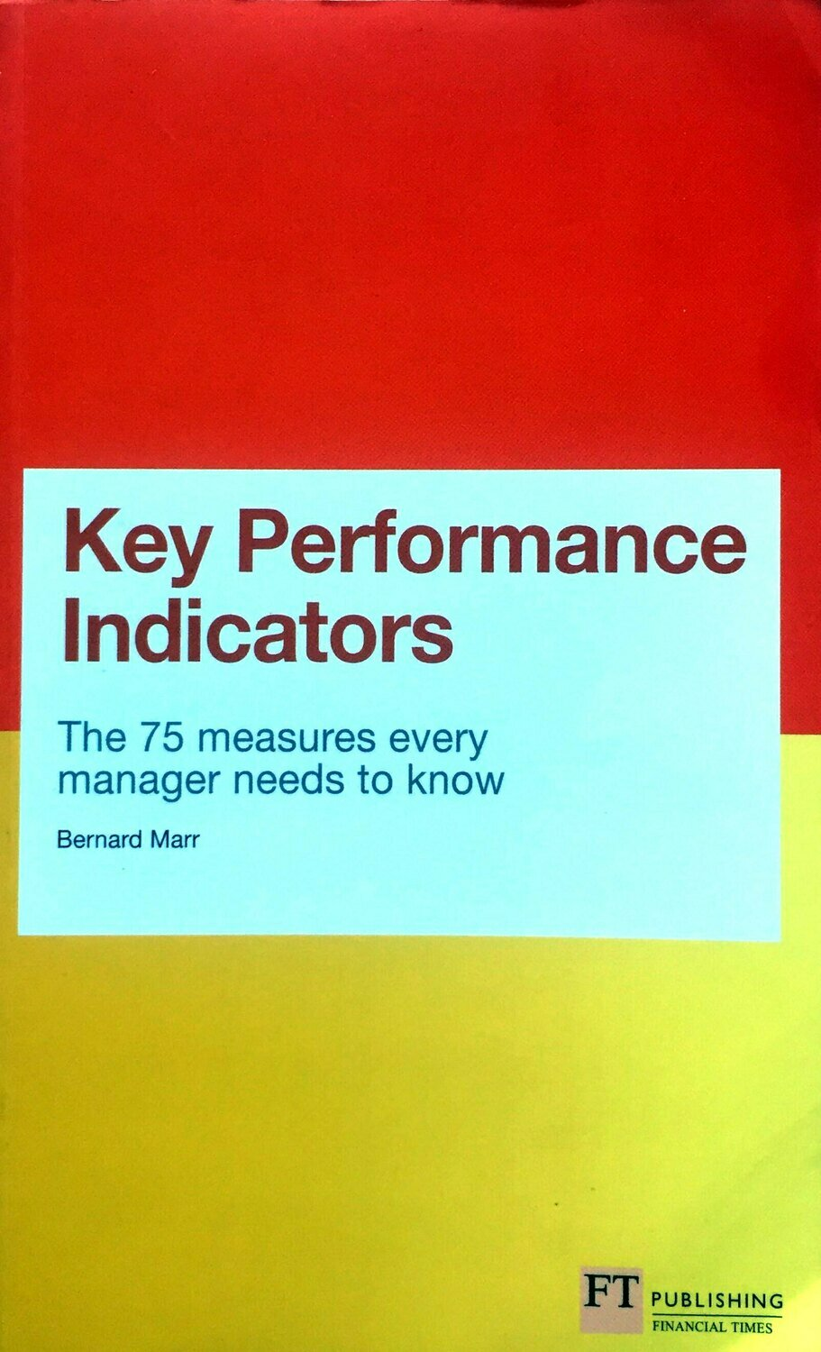 Key Performance Indicators : the 75 Measures Every Manager Needs to Know; Bernard Marr