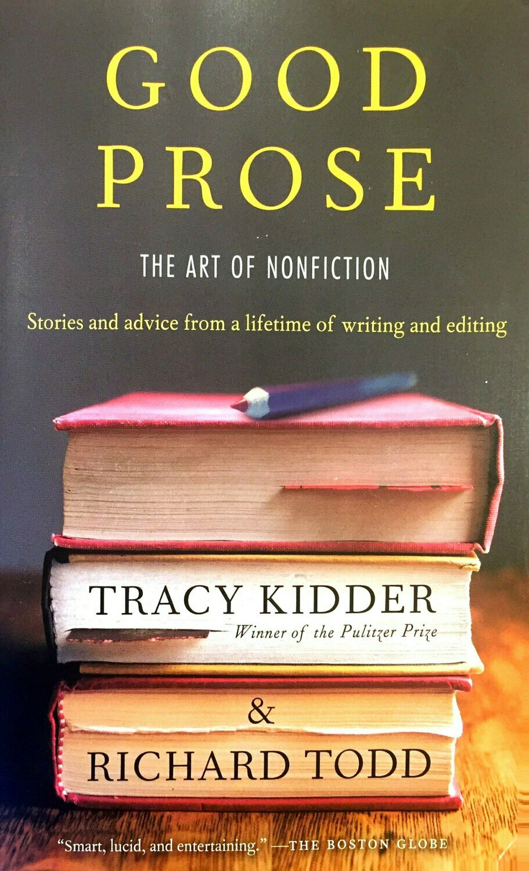 Good prose. The art of nonfiction; Tracy Kidder, Richard Todd