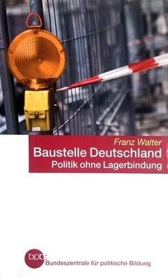 Baustelle Deutschland. Politik ohne Lagerbindung