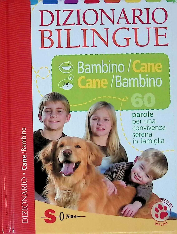 Dizionario bilingue bambino-cane e cane-bambino. 60 parole per una convivenza serena in famiglia; Dizionario Bilingue