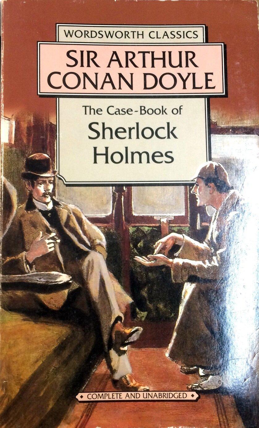 The Casebook of Sherlock Holmes & His Last Bow; Arthur Conan Doyle
