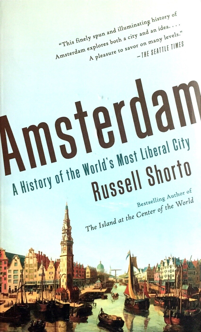 Amsterdam: A History of the World's Most Liberal City; Shorto Russell