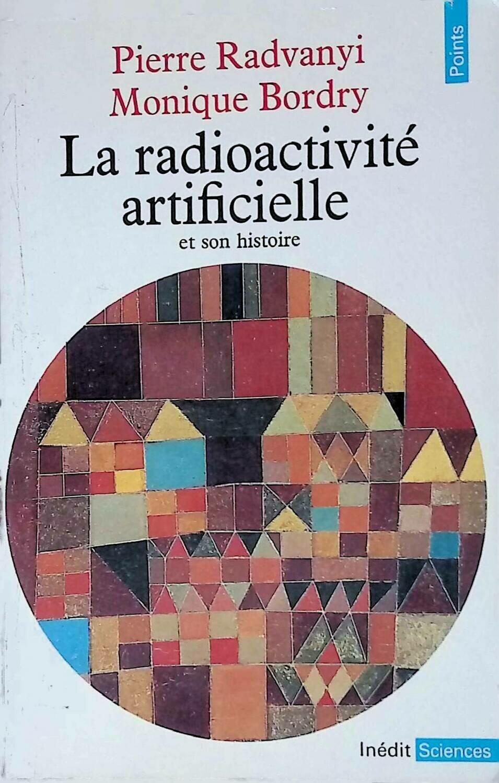 La radioactivite artificielle et son histoire; P Radvanyi