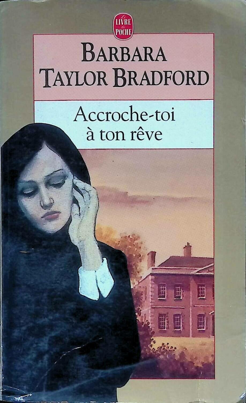 Accroche-Toi A Ton Reve; Barbara Taylor Bradford
