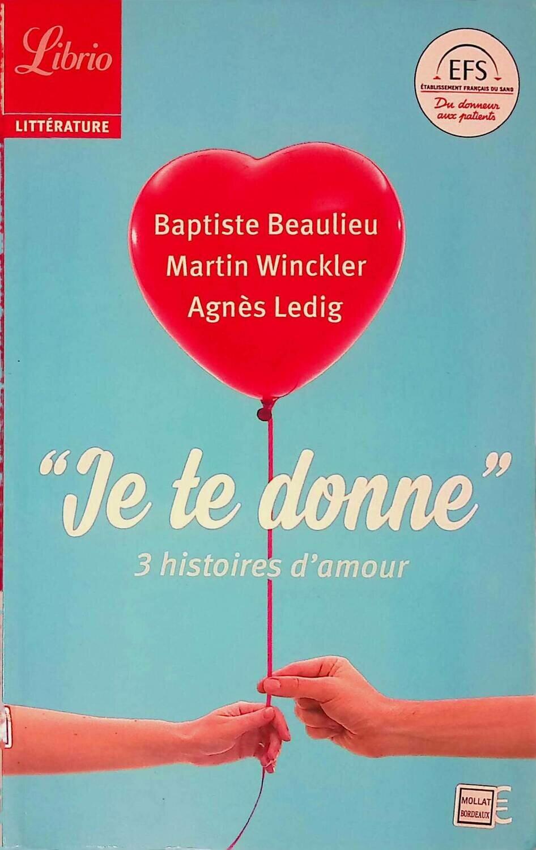 """Je te donne"": 3 histoires d'amour; Agnes Ledig, Baptiste Beaulieu, Martin Winckler"