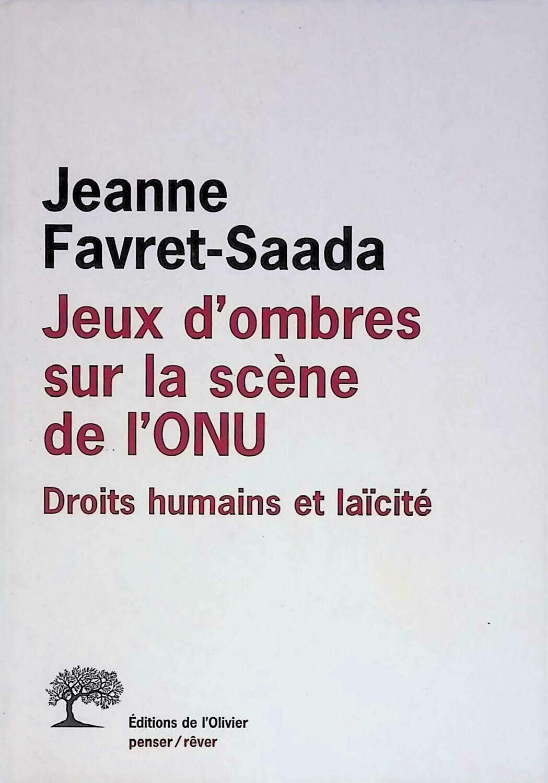 Jeux d'ombres sur la scene de l'ONU. Droits humains et laicite.; Jeanne Favret-Saada
