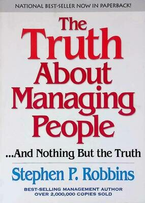 The Truth About Managing People...and Nothing but the Truth; Stephen P. Robbins