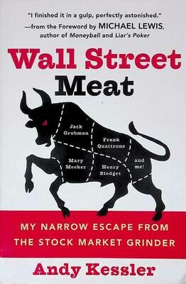 Wall Street Meat: My Narrow Escape from the Stock Market Grinder; Andy Kessler