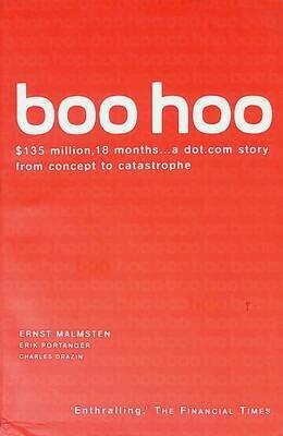 Boo Hoo: A Dot.com Story from Concept to Catastrophe; Ernst Malmsten, Erik Portanger, Charles Drazin