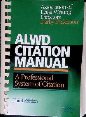 ALWD Citation Manual: A Professional System of Citation; Darby Dickerson