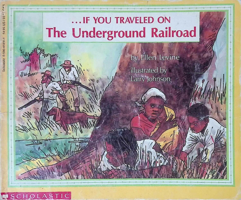If You Traveled on the Underground Railroad; Ellen Levine, Larry Johnson